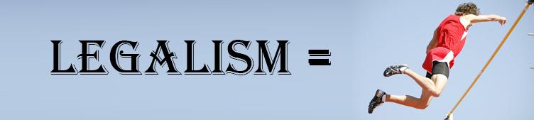 Legalism | Raising The Bar